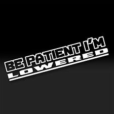 Be Patient I'm Lowered JDM Fatlace Illest Drift Slammed Car Decals Stickers