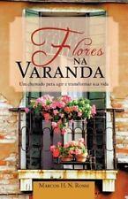 Flores Na Varand : Um Chamado para Agir e Transformar Sua Vida by Marcos H....