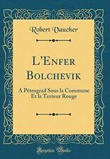 L'Enfer Bolchevik: A Pétrograd Sous la Commune Et la Terreur Rouge (Classic Repr