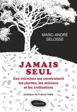 Jamais Seul, Marc-André Sélosse Microbes plantes animaux civilisations