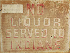 """NO LIQUOR SERVED TO INDIANS""  METAL SIGN"