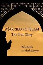 Married to Islam : The True Story by Mark Sawyer and Dalia Shah (2013,...