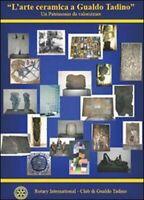 L'arte ceramica a Gualdo Tadino. Catalogo della mostra, Rotary Internati - ER