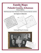 Family Maps of Pulaski County, Arkansas, Deluxe Edition : With Homesteads,...