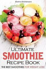 Ultimate Smoothie Recipe Book : The Best Smoothies for Weight Loss by Martha...