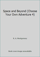 Space and Beyond (Choose Your Own Adventure 4) by R. A. Montgomery