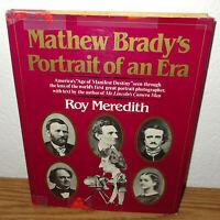 Mathew Brady's Portrait an Era book Roy Meredith*Soldiers Artists Writers 1st Ed