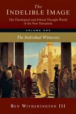 The Indelible Image: The Theological and Ethical World of the New Testament, Vol