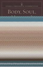 Body, Soul, and Human Life: The Nature of Humanity in the Bible Studies in Theo