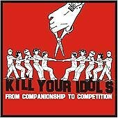 Kill Your Idols - From Companionship to Competition (2005)  CD  NEW  SPEEDYPOST