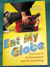 SIMON MAJUMDAR, Eat My Globe: One Year to Go Everywhere and Eat Everything, HB