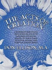 The Acts of Creation: A Workbook for Adults Who Work or Live with Children and Y