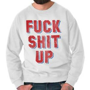F*** S*** Up Funny Rebel Rude Insulting Gift Adult Long Sleeve Crew Sweatshirt