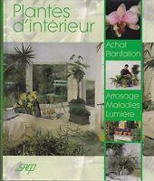 PLANTES D' INTERIEUR -  ACHAT PLANTATION ARROSAGE MALADIES LUMIERE - LIVRE TBE