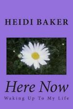 Here Now: Waking up to My Life by Heidi Baker (2014, Paperback)