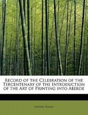 Record of the Celebration of the Tercentenary of the Introduction of the Art.