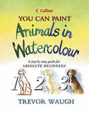 Collins You Can Paint - Animals in Watercolour: A step-by-step guide for absolut
