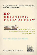 Do Dolphins Ever Sleep?: 211 Questions and Answers About Ships, the Sea and the