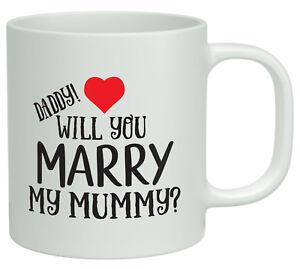 Daddy will you Marry my Mummy? White 10oz Novelty Gift Mug Proposal Wedding