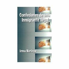 Confesiones de una Inmigrante Ilegal by Irma Noriega (2001, Hardcover)