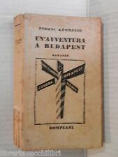 UN AVVENTURA A BUDAPEST Ferenc Kormendi Bompiani 1936 libro romanzo narrativa di