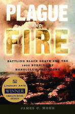 Plague and Fire: Battling Black Death and the 1900 Burning of Honolulu's...
