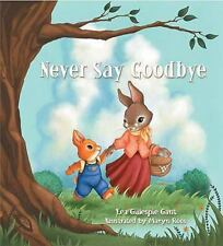 Never Say Goodbye by Lea Gillespie Gant