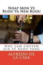 Nhap Mon Ve Ruou Va Nem Ruou : Hoc Lam Chuyen Gia Ve Ruou Vang by Alfredo de...
