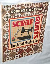 "New Cond ""Scrap Quilts - The Art of Making Do"" 1998 Roberta Horton Creativity"