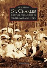 Images of America: St. Charles : Culture and Leisure in an All-American Town...