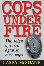 Cops Under Fire: The Reign of Terror Against Hero Cops by Larry McShane: Used