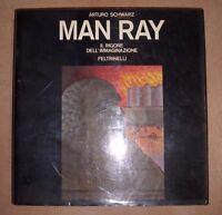A. SCHWARZ - MAN RAY. IL RIGORE DELL'IMMAGINAZIONE - 1ED. 1977 FELTRINELLI (AH)