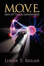M. O. V. e : Men of Valor Empowered! by Linda T. Regan (2007, Paperback)