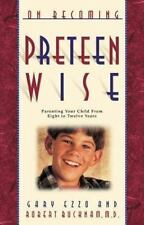 On Becoming Preteen Wise: Parenting Your Child from Eight to Twelve Years, Buckn