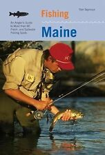 Fishing Maine: An Angler's Guide to More Than 80 Fresh- And Saltwater Fishing Sp