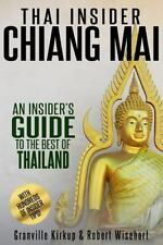 Thai Insider: Chiang Mai : An Insider's Guide to the Best of Thailand: By Kir...