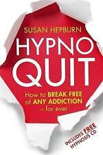 Hypnoquit: How to Break Free of Any Addiction - for Ever by Susan Hepburn (Paper
