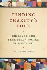 Finding Charity's Folk : Enslaved and Free Black Women In Maryland