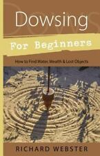 Dowsing for Beginners: How to Find Water, Wealth & Lost Objects (For B-ExLibrary