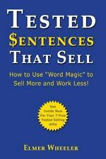 """Tested Sentences That Sell: How To Use """"Word Magic"""" To Sell More And Work Less!"""