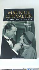 Maurice Chevalier, le chéri de ces dames - Bernard Lonjon