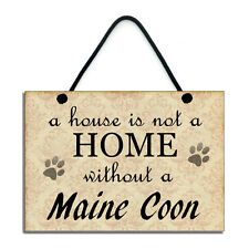 A House Is Not A Home Without A Maine Coon Cat Gift  Handmade Sign/Plaque 098