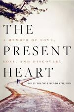 The Present Heart: A Memoir of Love, Loss, and Discovery, Young-Eisendrath, Poll