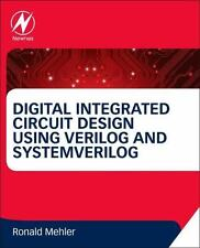Digital Integrated Circuit Design Using Verilog and SV by Ronald Mehler