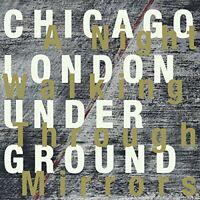 A NIGHT WALKING THROUGH MIRROR - CHICAGO  LONDON UNDERGROUND F [CD]