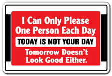 I CAN ONLY PLEASE ONE PERSON EACH DAY Novelty Sign gift funny gag