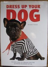 DRESS UP YOUR DOG Fancy Dress Costumes to Make for your Dog ANNETTE HOWARD