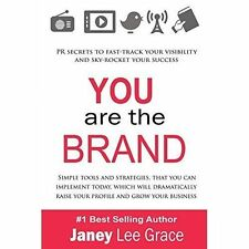 YOU are the BRAND: PR Secrets Improve Your Business by Janey Lee Grace