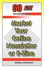 60 Free and Low Cost Ways to Market Your Online Newsletter or E-Zine by...