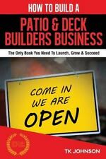 How to Build a Patio and Deck Builders Business (Special Edition) : The Only...
